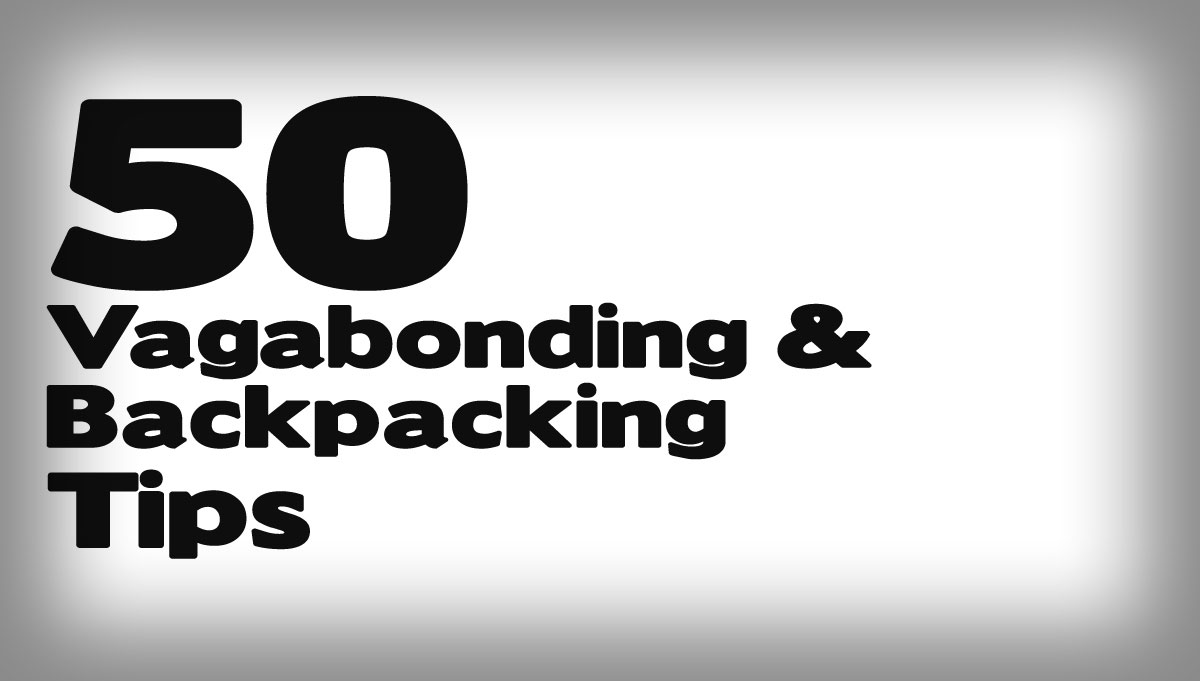 50 Vagabonding & Backpacking Tips